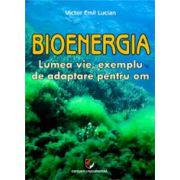 Bioenergia. Lumea vie, exemplu de adaptare pentru om