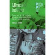 Miracolul baietilor - Ce pot face parintii si educatorii pentru a transforma baietii in barbati de exceptie