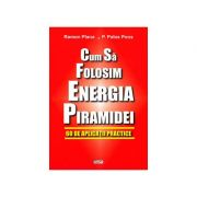 Cum sa folosim energia piramidei - 60 de aplicatii practice