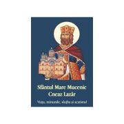 Sfantul Mare Mucenic Cneaz Lazar. Viata, minunile, slujba si acatistul