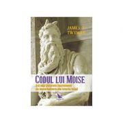 Codul lui Moise. Cel mai puternic instrument de materializare, din istoria lumii