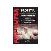 Profetia cavalerului templier Ioan de Vezelay despre al Treilea Razboi Mondial