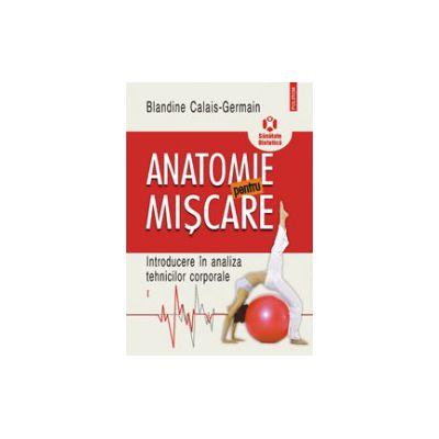 Anatomie pentru miscare, vol. 1. Introducere in analiza tehnicilor corporale