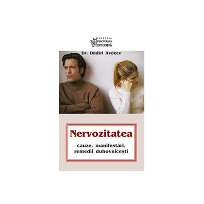 Nervozitatea. Cauze, manifestari, remedii duhovnicesti