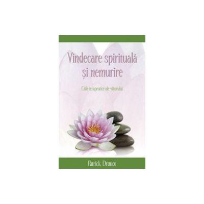 Vindecare spirituala si nemurire. Caile terapeutice ale viitorului