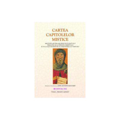 Cartea capitolelor mistice. Meditatii asupra ascensiunii sufletului preluate de la Părinţii desertului si de la alti invatatori ai crestinismului timpuriu
