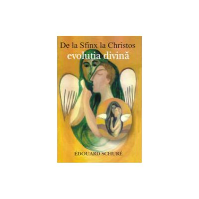 De la Sfinx la Christos. Evolutia divina