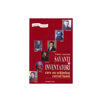 Savanti si inventatori care au schimbat cursul lumii