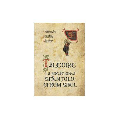 Talcuire la Rugaciunea Sfantului Efrem Sirul