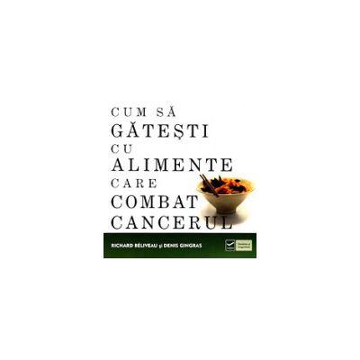 Cum sa gatesti cu alimente care combat cancerul