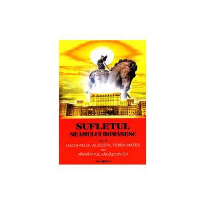 Sufletul neamului romanesc. Vol. 2. Dacia Felix, Augusta, Terra Mater sau Pamantul Fagaduintei