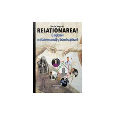 Relationarea! O explorare multidimensionala si interdiciplinara