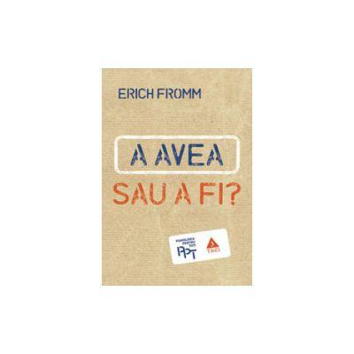 A avea sau a fi - Erich Fromm