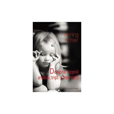 Despre copiii anxiosi, tristi si nelinistiti