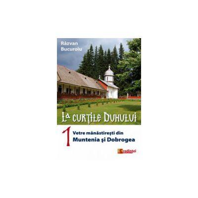 La curtile Duhului (vol. 1). Vetre manastiresti din Muntenia si Dobrogea