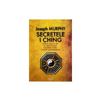 Secretele I Ching - Joseph Murphy