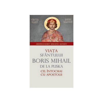 Viata Sfantului Boris Mihail de la Pliska cel intocmai cu Apostolii