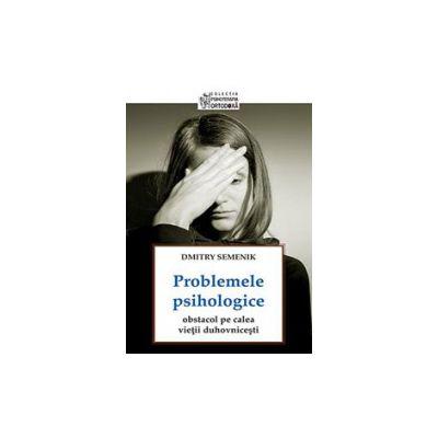 Problemele psihologice, obstacol pe calea vietii duhovnicesti