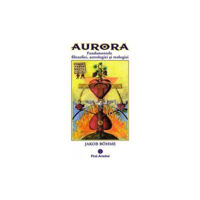 Aurora fundamentele filozofiei, astrologiei si teologiei