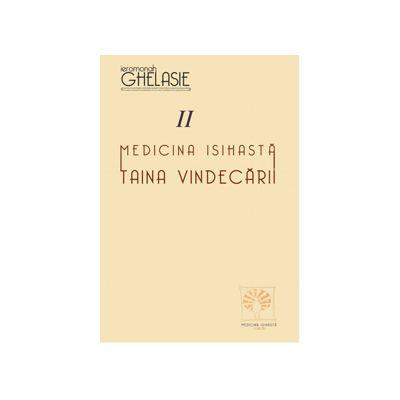 Medicina isihasta. Taina vindecarii. Vol. II