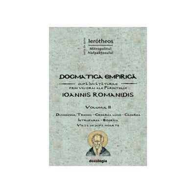 Dogmatica empirica dupa invataturile prin viu grai ale Parintelui Ioannis Romanidis. Vol. II