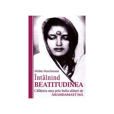 Intalnind beatitudinea - Calatoria mea prin India alaturi de Anandamayi Ma