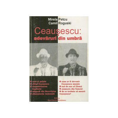 Ceausescu: adevaruri din umbra