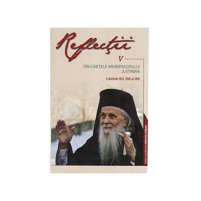 Reflectii V. Din caietele Arhiepiscopului Justinian. Caietele 183, 188 si 189