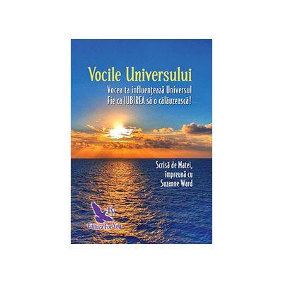 Vocile Universului - vocea ta influenţează Universul - fie ca IUBIREA să o călăuzească
