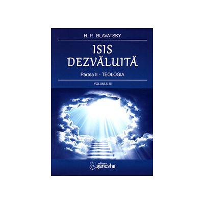 Isis dezvaluita - vol. III - o cheie a misterelor stiintei si teologiei antice si medievale - partea a doua - teologia