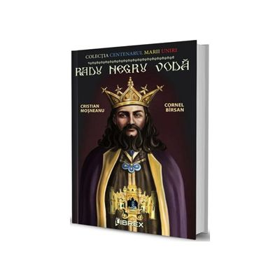 Radu Negru Voda. Colectia Centenarul Marii Uniri