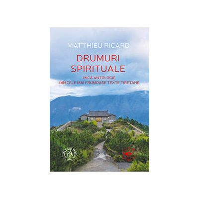 Drumuri spirituale Mica antologie din cele mai frumoase texte tibetane