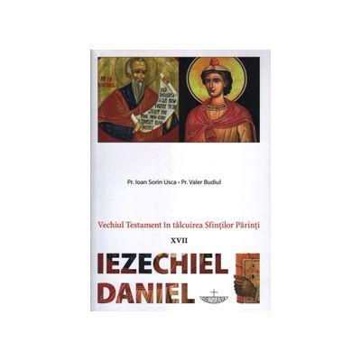 Vechiul Testament in talcuirea Sfintilor Parinti - XVII - Iezechiel Daniel
