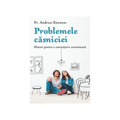 Problemele casniciei. Sfaturi pentru o convietuire armonioasa