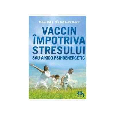 Vaccin impotriva stresului sau aikido psihoenergetic