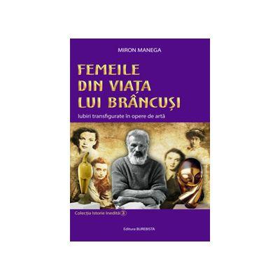 Femeile din viata lui Brancusi. iubiri transfigurate in opere de arta
