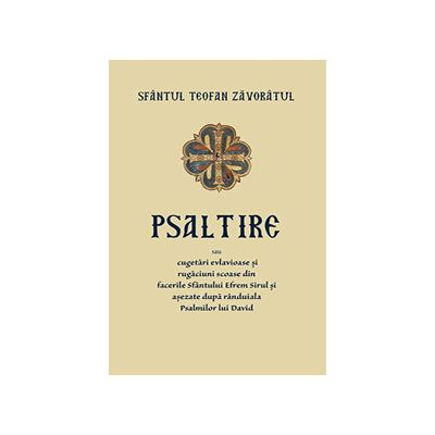 Psaltire sau cugetari evlavioase si rugaciuni scoase din facerile Sfantului Efrem Sirul