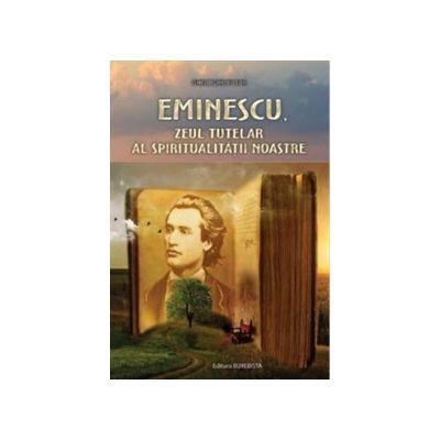 Eminescu Zeul tutelar al spiritualitatii noastre