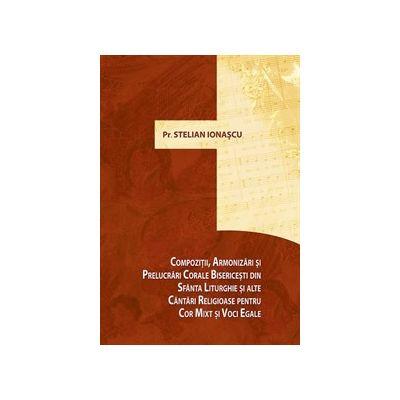 Compozitii, armonizari si prelucrari corale bisericesti din Sfanta Liturghie si alte cantari religioase pentru cor mixt si de voci egale