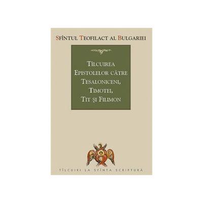 Tilcuirea Epistolelor catre Tesaloniceni, Timotei, Tit si Filimon