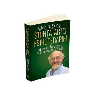 Stiinta Artei Psihoterapiei. Terapia reglarii afectului si neuropsihanaliza clinica, vol 1
