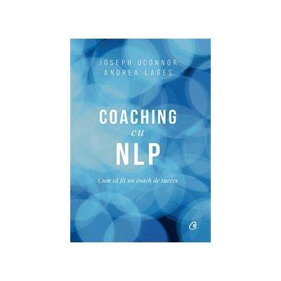 Coaching cu NLP. Cum sa fii un coach de succes