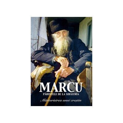 Parintele Marcu de la Sihastria. Marturisirea unui crestin