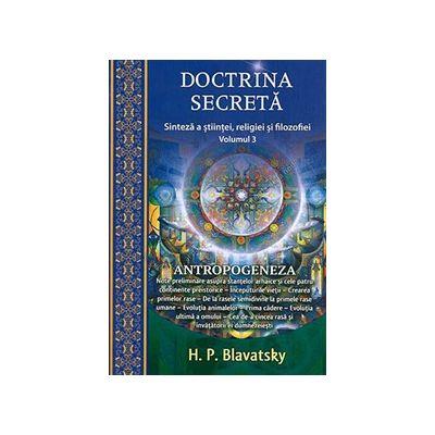 Doctrina secreta. Sinteza a stiintei, religiei si filozofiei. vol. 3 Antropogeneza