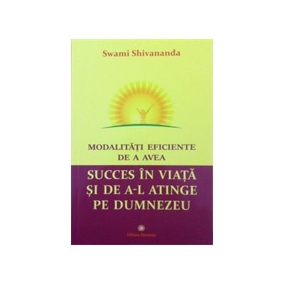 Modalitati eficiente de a avea succes in viata si de a-L atinge pe Dumnezeu