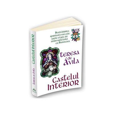 Castelul interior. Desavarsirea spirituala sau cele sapte etape ale unirii sufletului cu Dumnezeu
