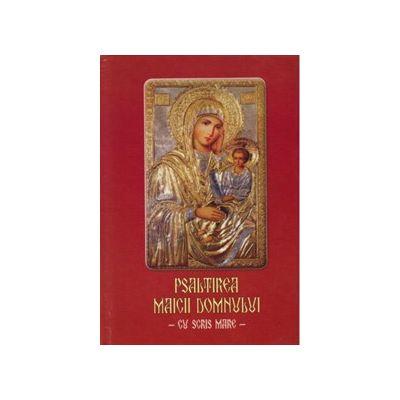 Psaltirea Maicii Domnului (cartonată, scris mare)