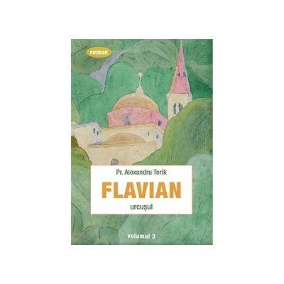 Flavian. Urcusul. vol. 3