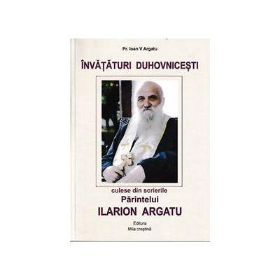 Invataturi duhovnicesti culese din scrierile Parintelui Ilarion Argatu