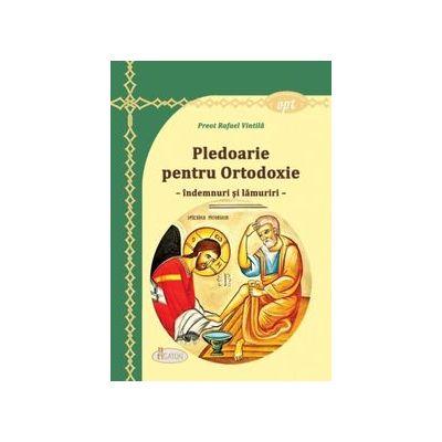 Pledoarie pentru Ortodoxie - indemnuri si lamuriri